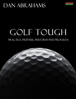 Golf Tough: Practice, Prepare, Perform and Progress (English Edition)