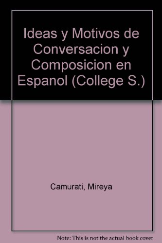 Ideas y Motivos de Conversacion y Composicion en Espanol (College) por Mireya Camurati
