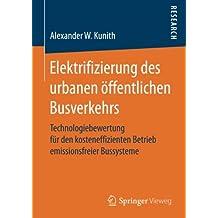 Elektrifizierung des urbanen öffentlichen Busverkehrs: Technologiebewertung für den kosteneffizienten Betrieb emissionsfreier Bussysteme