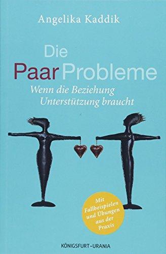 Die PaarProbleme: Wenn die Beziehung Unterstützung braucht (Paartherapie, Beziehung retten, Paarberatung, Paare, Ehe, Beziehung, Hilfe)