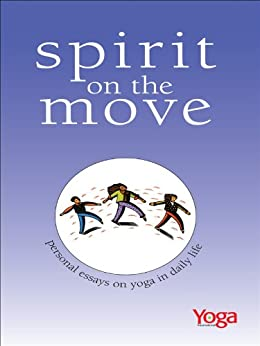 Spirit on the Move: Personal Essays on Yoga in Daily Life by [Johnsen, Linda]