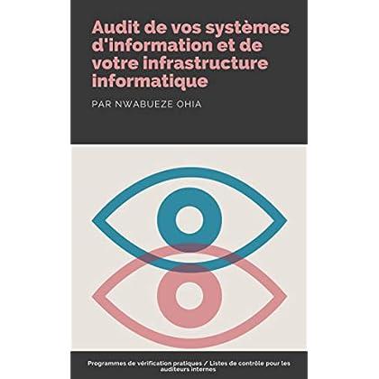 Audit de vos systèmes d'information et de votre infrastructure informatique: Programmes de vérification pratiques/Listes de contrôle pour les auditeurs internes