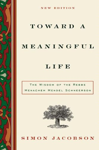 Toward a Meaningful Life: The Wisdom of the Rebbe Menachem Mendel Schneerson (English Edition)