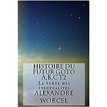 Histoire du futur GOTO A,B,C: Tome2:La porte des éventualités (French Edition)