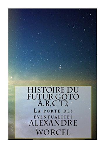 Histoire du futur GOTO A,B,C: Tome2:La porte des éventualités par alexandre worcel
