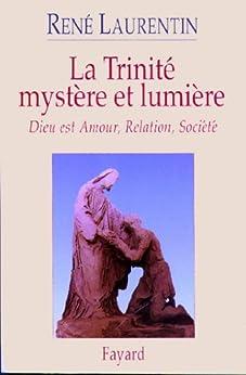 La Trinité mystère et lumière : Dieu est Amour, Relation, Société (Religieux) par [Laurentin, Abbé René]