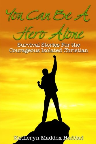 You Can Be A Hero Alone: Survival Stories for the Isolated Christian por Katheryn Maddox Haddad