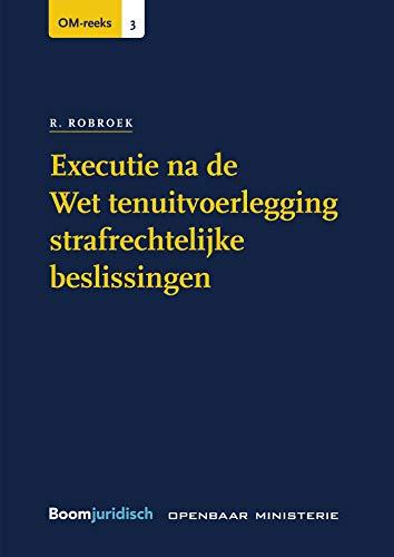 Executie na de Wet tenuitvoerlegging strafrechtelijke beslissingen (OM-reeks Book 3) (Dutch Edition)