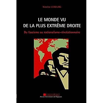 Le monde vu de la plus extrême droite: Du fascisme au nationalisme-révolutionnaire (Études)