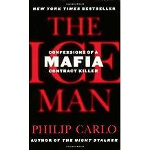 The Ice Man: Confessions of a Mafia Contract Killer by Philip Carlo (2007-09-18)