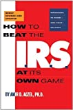 How to Beat the I.R.S. at Its Own Game: Strategies to Avoid-and Fight-an Audit Revised edition by Aczel, Amir D. (1996) Paperback
