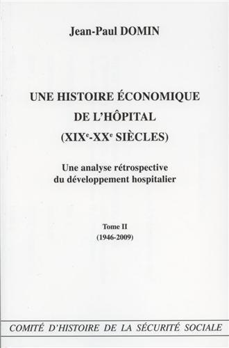 Une histoire économique de l'hôpital, XIXe-XXe siècle : Une analyse rétrospective du développement hospiatlier, tome II, 1946-2009