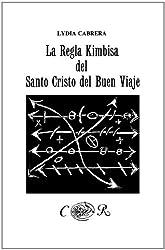La Regla Kimbisa del Santo Cristo del Buen Viaje (Coleccion del Chichereku en el Exilio)