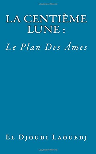 La Centième Lune : Le Plan Des Âmes: Volume 1 par El Djoudi Laouedj