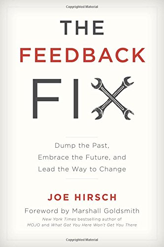 The Feedback Fix: Dump the Past, Embrace the Future, and Lead the Way to Change por Joe Hirsch