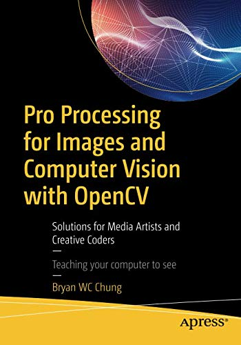 Pro Processing for Images and Computer Vision with OpenCV: Solutions for Media Artists and Creative Coders -