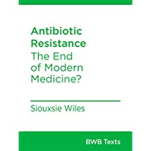 Antibiotic Resistance: The End of Modern Medicine? (BWB Texts Book 54) (English Edition)