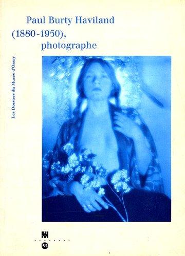 Paul Burty Haviland (1880-1950), photographe: 16 octobre 1996-5 janvier 1997, Musée d'Orsay