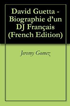 David Guetta - Biographie d'un DJ Français (French Edition) von [Gomez, Jeremy]