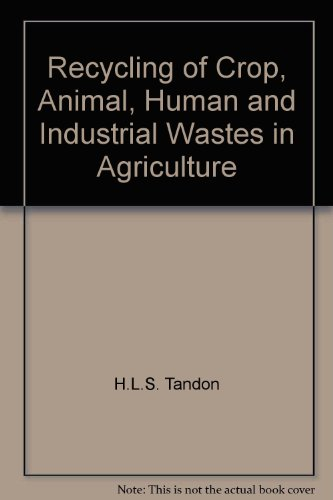 Recycling of Crop, Animal, Human and Industrial Wastes in Agriculture