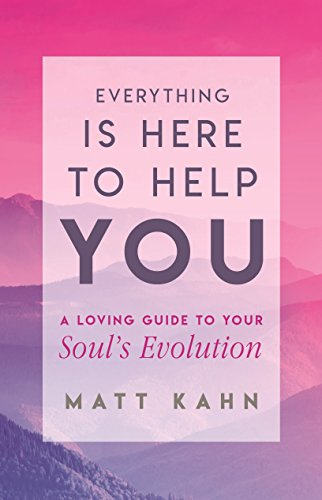 Everything Is Here to Help You: Finding the Gift in Life's Greatest Challenges