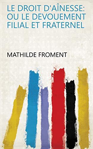 Le droit d'aînesse: ou Le devouement filial et fraternel (French Edition)