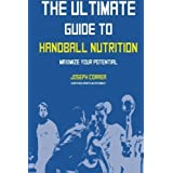 The Ultimate Guide to Handball Nutrition: Maximize Your Potential by Joseph Correa (Certified Sports Nutritionist) (2014-07-05)