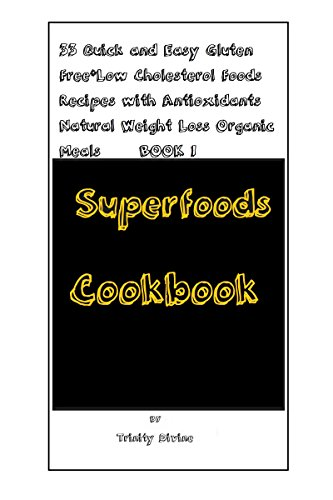 Superfoods Cookbook: 33 Quick and Easy Gluten Free*Low Cholesterol Foods Recipes with Antioxidants Natural Weight Loss Organic Meals (English Edition)