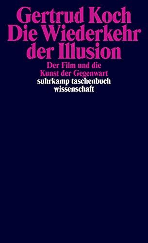 Die Wiederkehr der Illusion: Der Film und die Kunst der Gegenwart (suhrkamp taschenbuch wissenschaft, Band 2159)