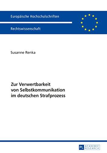 Zur Verwertbarkeit von Selbstkommunikation im deutschen Strafprozess (Europaeische Hochschulschriften Recht 5837)