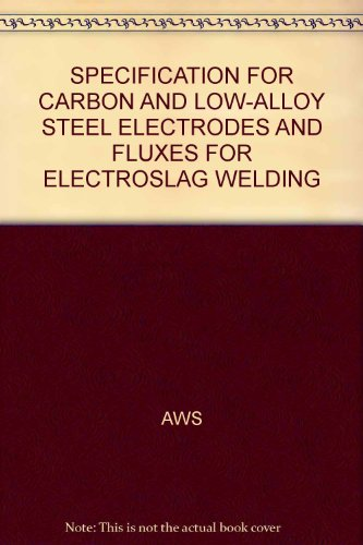 SPECIFICATION FOR CARBON AND LOW-ALLOY STEEL ELECTRODES AND FLUXES FOR ELECTROSLAG WELDING