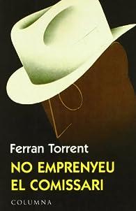 No emprenyeu el comissari par Ferran Torrent