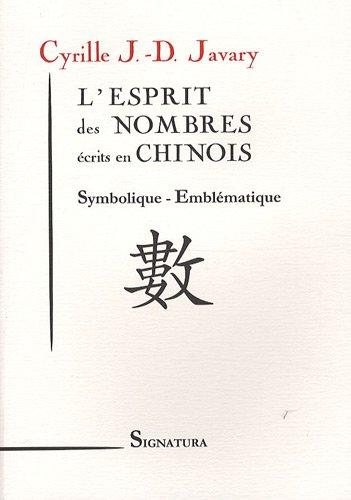 L'esprit des nombres écrits en chinois : Symbolique - Emblématique par Cyrille J-D Javary