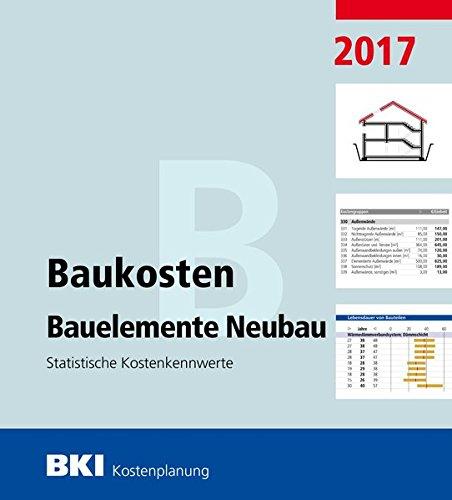 BKI Baukosten Bauelemente Neubau 2017: Statistische Kostenkennwerte Bauelemente (Teil 2)