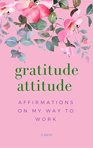 15-Page Greeting Card: Gratitude Attitude: Affirmations On My Way To Work: Uplifting Affirmations to Start the Day On Familiar Color Backgrounds (Greetitude eCard Series)