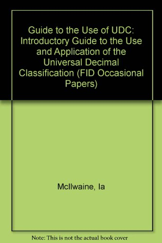 Guide to the Use of UDC: Introductory Guide to the Use and Application of the Universal Decimal Classification (FID Occasional Papers)