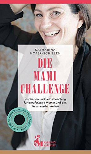 die-mami-challenge-inspiration-und-selbstcoaching-fur-berufstatige-mutter-und-die-die-es-werden-woll