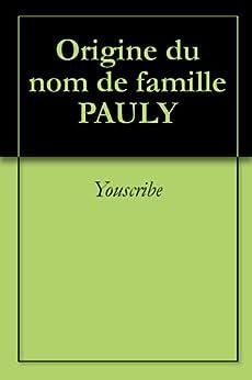 Origine du nom de famille PAULY (Oeuvres courtes) par [Youscribe]