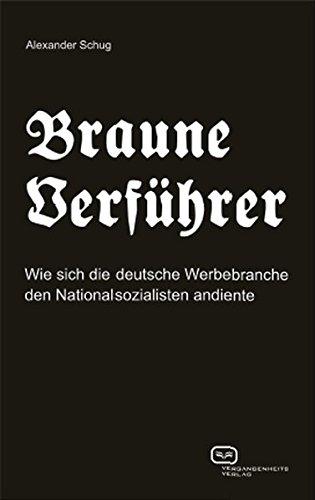 Braune Verführer: Wie sich die deutsche Werbebranche den Nationalsozialisten andiente