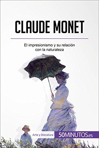 Claude Monet: El impresionismo y su relación con la naturaleza (Arte y literatura) por 50Minutos.es