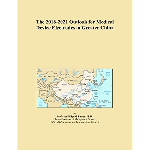 The 2016-2021 Outlook for Medical Device Electrodes in Greater