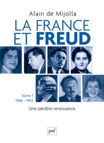 La France et Freud : Tome 1, Une pénible renaissance (1946-1953)
