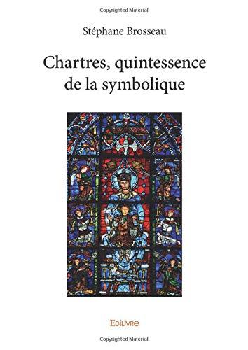 Chartres, quintessence de la symbolique par Stéphane Brosseau