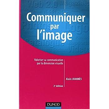 Communiquer par l'Image - Utiliser la dimension visuelle pour valoriser sa communication