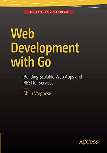 Web Development with Go: Building Scalable Web Apps and RESTful Services por Shiju Varghese
