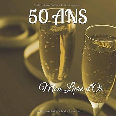 50 ANS Mon Livre d'Or: Un joli cadre par page pour des messages uniques - 100 pages - Beau format