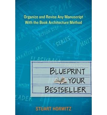 Blueprint Your Bestseller: Organize and Revise Any Manuscript with the Book Architecture Method (Paperback) - Common