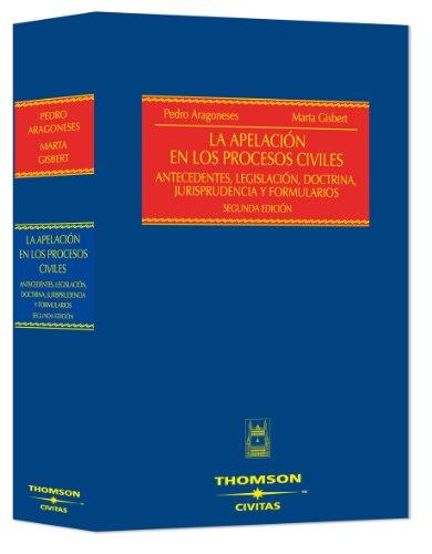 La Apelación en los Procesos Civiles - Antecedentes, legislación, doctrina, jurisprudencia y formularios (Estudios y Comentarios de Legislación) por Pedro Aragoneses Alonso