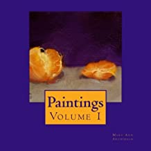 Paintings: Original still life, landscape, figurative and portrait paintings: Volume 1