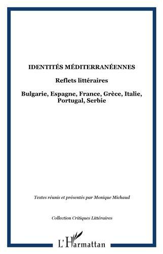Identités méditerranéennes. Reflets littéraires : Bulgarie, Espagne, France,Grèce, Italie, Portugal,Serbie.